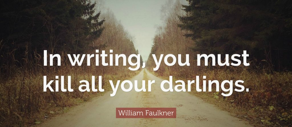 251291-william-faulkner-quote-in-writing-you-must-kill-all-your-darlings-1